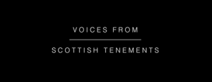 Voices from Scottish Tenements